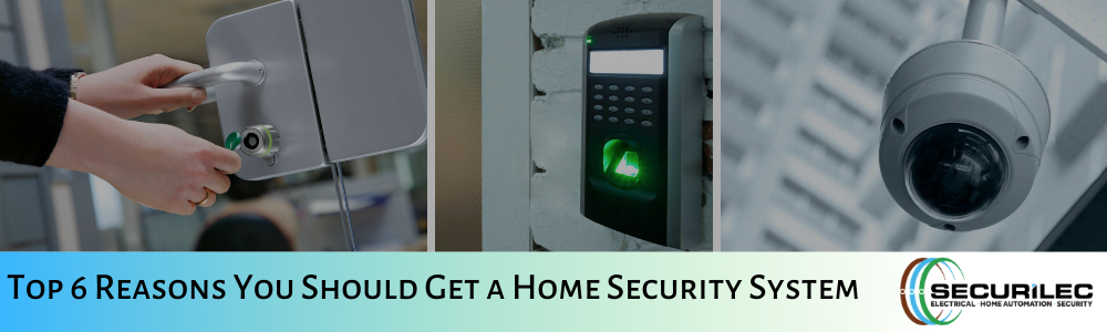 Top 6 Reasons You Should Get a Home Security System