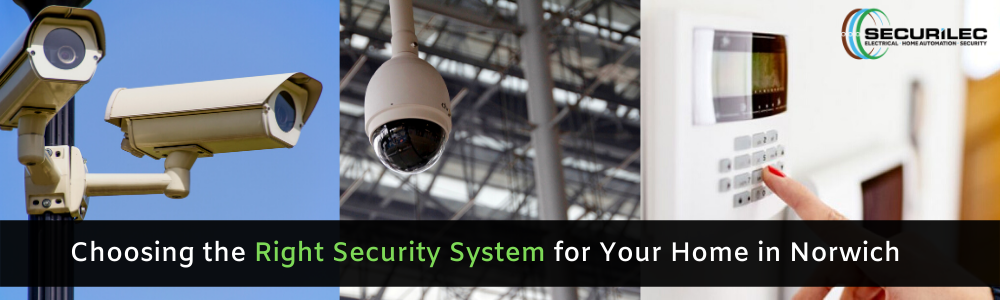Choosing the Right Security System for Your Home in Norwich